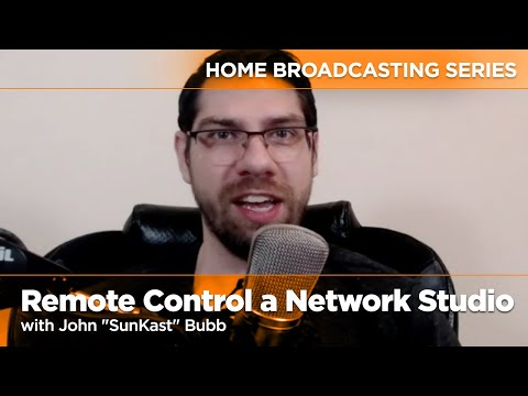Home Broadcasting Series - Remote Control A Network Studio With John