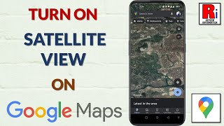 How To Turn On Satellite View On Google Maps On Android screenshot 5