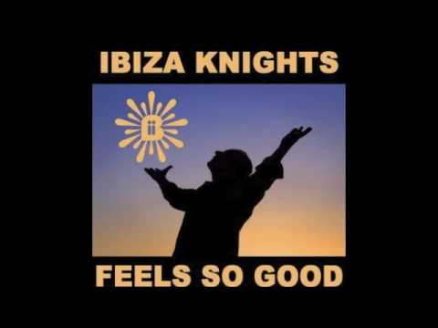 Ibiza Knights - Feels So Good To Be Alive (Filthy Louca Mix)