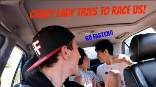 CRAZY LADY TRIES TO RACE US!!