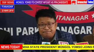 MONGOL YOMSO TO CONTEST MP(EAST) LOK SABHA AS PPA CANDIDATE