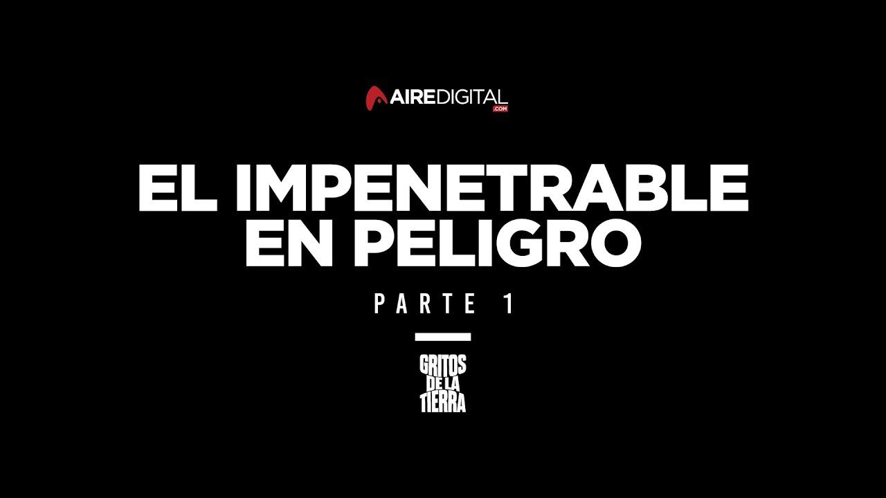 """PARTE 1 - """"El Impenetrable en Peligro"""""""