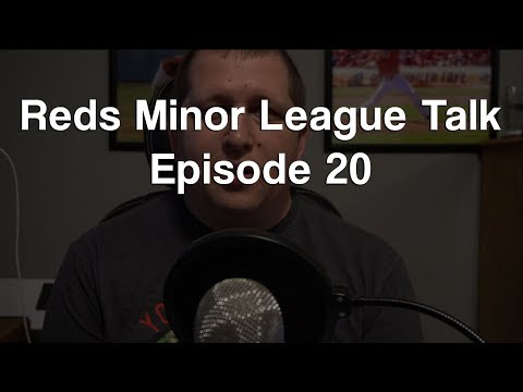 Reds Minor League Talk: Episode 20
