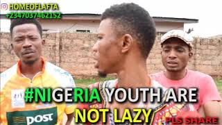 Nigeria youth are lazy (Homeoflafta Comeday)