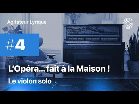 L'Opéra à la maison #4 - Le violon solo