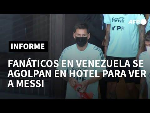 Fanáticos en Venezuela se agolpan en hotel para ver a Messi | AFP