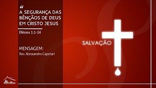 A segurança das bênçãos de Deus na vida do Crente (Efésios 1:1-14) - Rev. Alessandro - 28/06/20