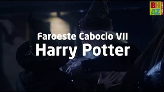 Faroeste Caboclo VII - Harry James Potter
