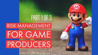Risk Management for Game Producers - Part 1 of 3
