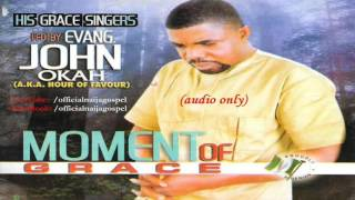 John Okah - Moment Of Grace  [Official Naija Gospel]