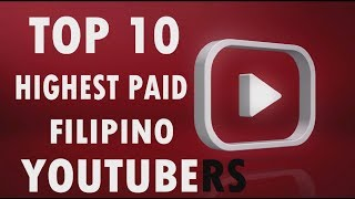TOP 10 HIGHEST PAID FILIPINO YOUTUBERS (1 MILLION MONTHLY?!!!)