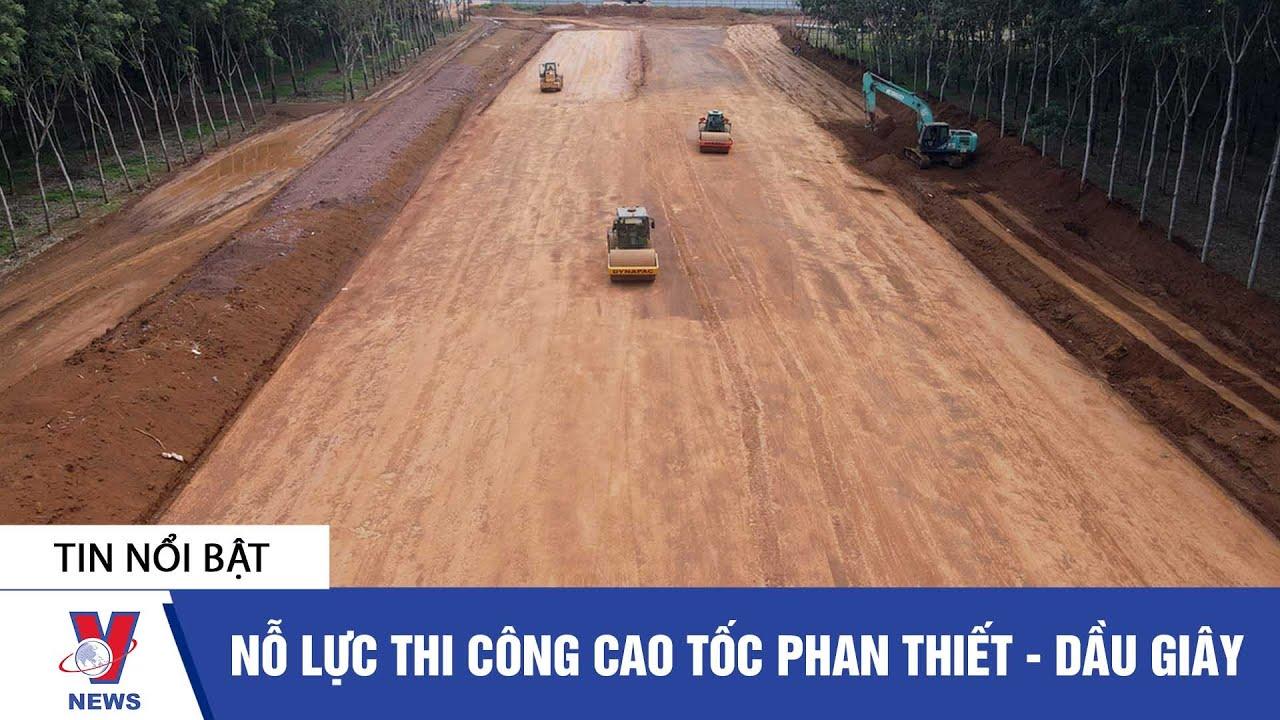 Tin tức Việt Nam: Nỗ lực thi công cao tốc Phan Thiết Dầu Giây - VNEWS