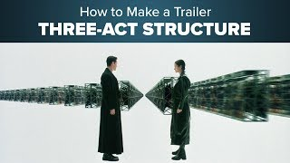 How to Make a Trailer - 3 Act Structure