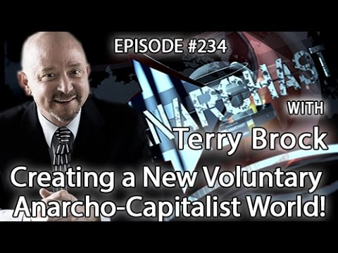 Anarchast Ep. 234 Terry Brock: Creating a New Voluntary Anarcho-Capitalist World!
