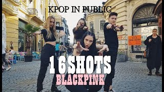 "[KPOP IN PUBLIC|ROMANIA] BLACKPINK (블랙핑크) - ""16 Shots"" (Stefflon Don) 