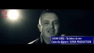 Lucian Seres - Te iubesc de mor (VIDEOCLIP ORIGINAL 2014)