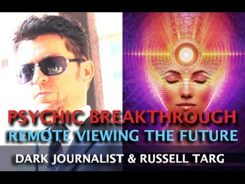 PSYCHIC BREAKTHROUGH REMOTE VIEWING THE FUTURE! DARK JOURNALIST AND RUSSELL TARG