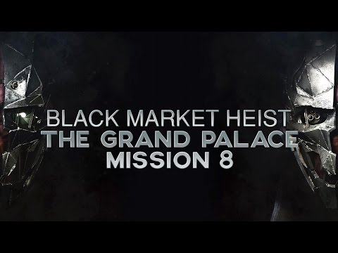 Dishonored 2 How to Rob the Black Market in Mission 8: The Grand Palace