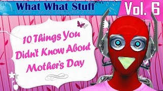 10 Things You Didn't Know About Mother's Day | Mother's Day Facts (What What Stuff - Vol. 6)