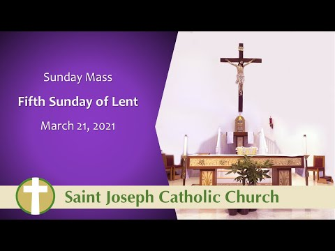 Sunday Mass - March 21, 2021 – Fifth Sunday Of Lent