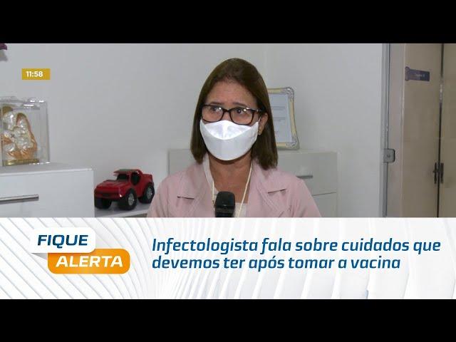 Covid-19: Infectologista fala sobre cuidados que devemos ter mesmo após tomar a vacina