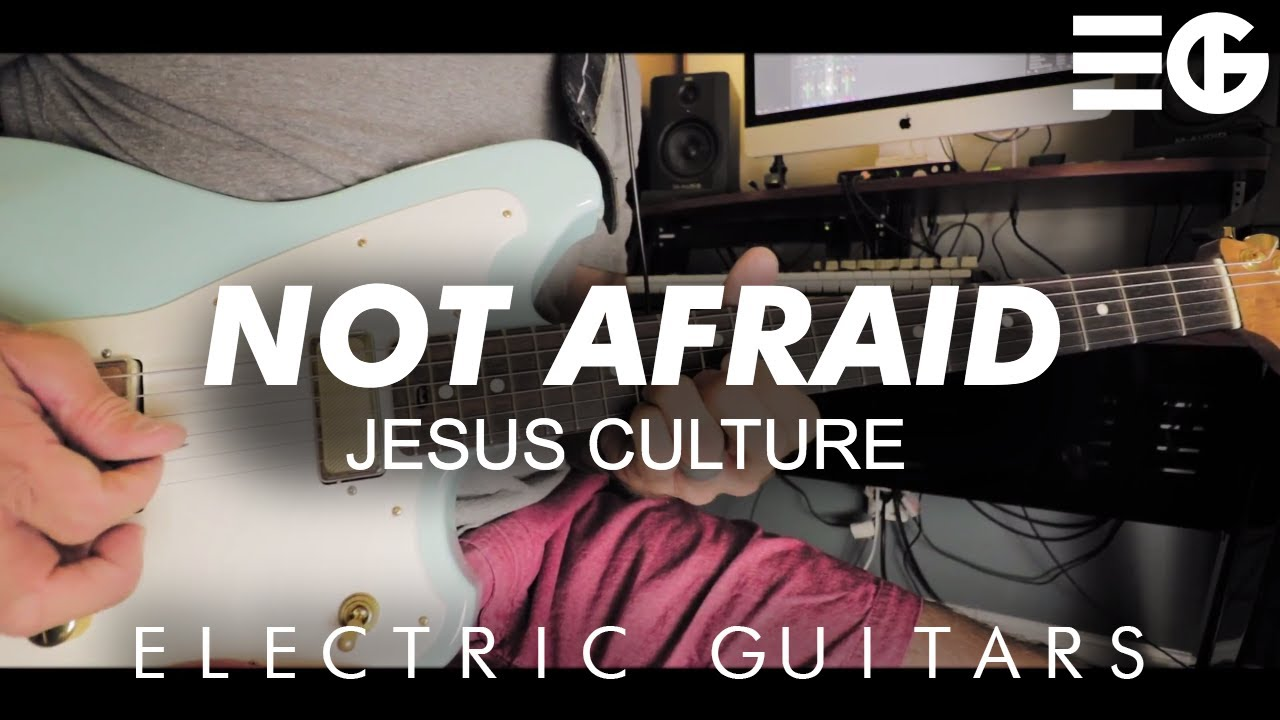 Not Afraid | Jesus Culture || Electric Guitar - YouTube