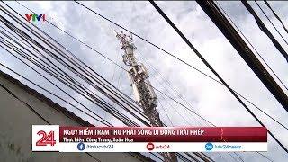 Trạm thu phát sóng di động trái phép đe dọa tính mạng người dân - Tin Tức VTV24