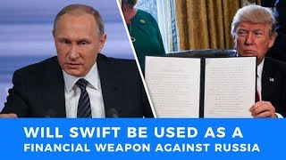 Will SWIFT become America's latest financial weapon against Russia?