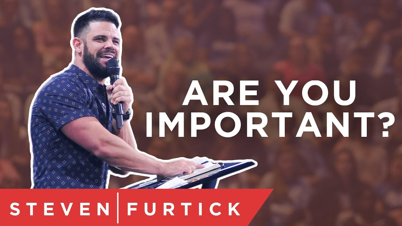 Are you important? | Pastor Steven Furtick