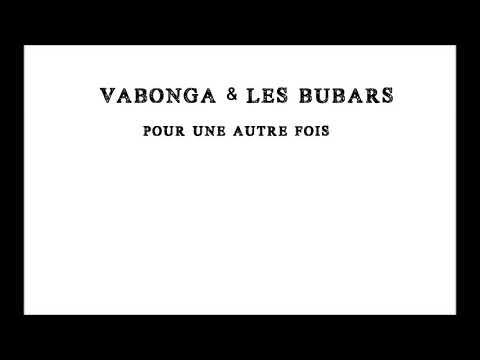 Vabonga & les Bubars - Pour une autre fois