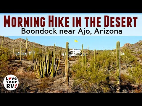 Desert Hike and Boondocking Overview Ajo, Arizona -  Snowbird 2017/18 Update