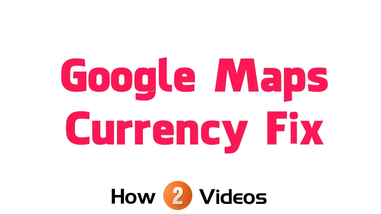How 2 Video Fixing Changing Currency On Google Maps App