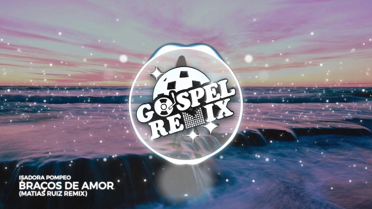 Isadora Pompeo - Braços de Amor (Matias Ruiz Remix) [Reggaeton Pop Gospel]