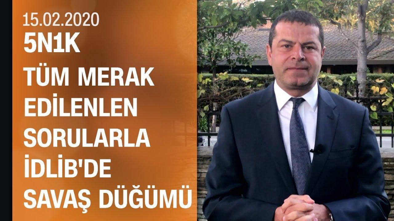 Cüneyt Özdemir yorumladı: İdlib'de savaş düğümü - 5N1K 15.02.2020 Cumartesi