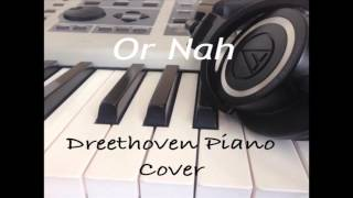 Or Nah Remix (Dreethoven Piano Cover)