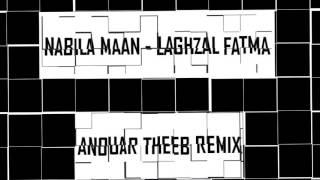 Nabila Maan - Lghzal Fatma ( ANOUAR THEEB REMIX )