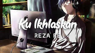 Reza RE - Ku Ikhlaskan (lyrics)