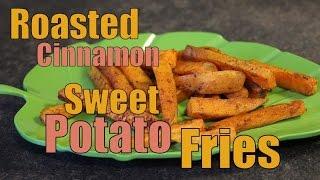 How To Make Roasted Cinnamon Sweet Potato Fries