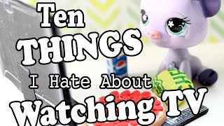 LPS - 10 Things I Hate About Watching TV!