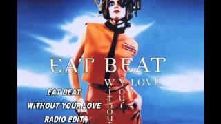 WITHOUT YOUR LOVE EAT BEAT RADIO EDIT +LYRICS +ΣΤΙΧΟΙ