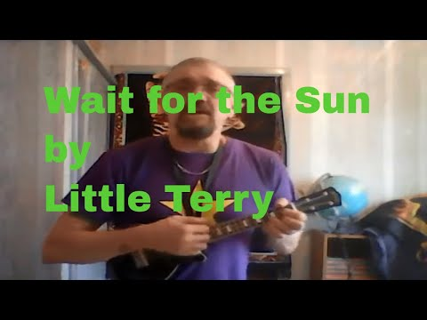 WAIT FOR THE SUN by Little Terry. Positive song for everyone.