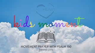 theHeart Kids Moment 8/2/20 - Movement Prayer with Psalm 150 (feat. Everly)