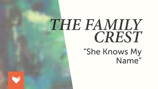 "The Family Crest - ""She Knows My Name"""