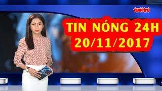 Trực tiếp ⚡ Tin 24h Mới Nhất hôm nay 20/11/2017 | Tin nóng nhất 24H ⚡