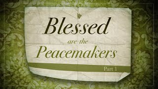 Blessed are the Peacemakers Part II| Pastor Mike Childs 9-20-20