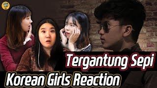 Korean girls react to  Tergantung Sepi by Haqiem Rusli