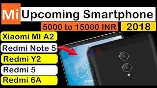 Redmi Note 5 | MI A2 | Redmi Y2 | Redmi 5 | Redmi 6A: Upcoming Xiaomi Smartphones 5000 to 15000 INR