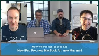 New iPad Pro, new MacBook Air, new Mac mini | Macworld Podcast Ep. 628