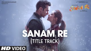 SANAM RE Song (VIDEO) | Pulkit Samrat, Yami Gautam, Urvashi Rautela, Divya Khosla Kumar | T-Series