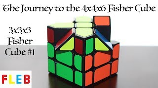 The 3x3x3 Fisher Cube #1 - The Journey to the 4x4x6 Fisher Cube